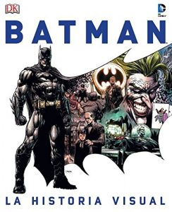 Batman La historia visual La historia visual - Las mejores enciclopedias de superhéroes y villanos de DC - Enciclopedia de DC